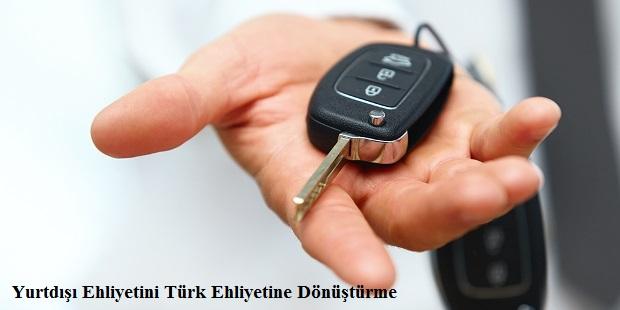 yurtdışı ehliyetini türk ehliyetine dönüştürme